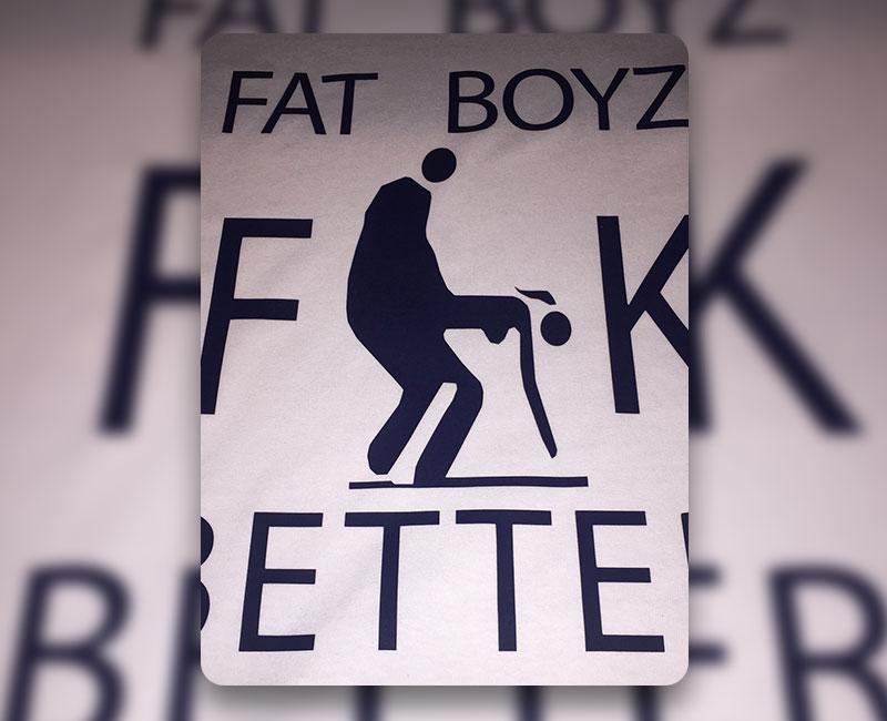 Fat Boyz Fuck Better