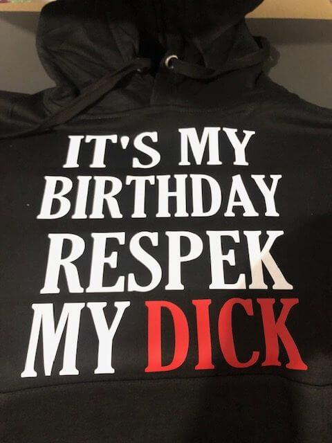It's My Birthday Respek My Dick